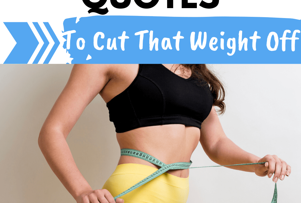 15 Weight Loss Quotes That Will Help You Cut That Fat Off!
